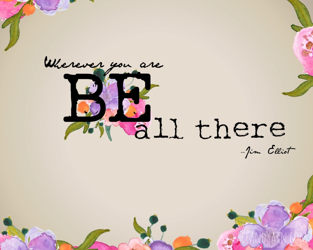 Wherever you are be all there by Lace and Yarn